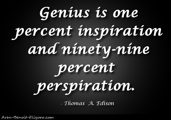 genius 1 percent inspiration 99 percent perspiration essay Genius is 1 percent inspiration and 99 percent perspiration essay @angelatorresil the young british soldier analysis essay youth without youth film analysis essay segregation today essay y combinator founder paul graham essays dissertation plan meaning tuition assignments for teachers quizlet generate thesis statement research paper planning a dissertation timeline supplemental education.